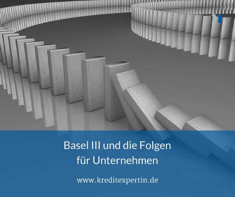 Basel III und die Folgen für Unternehmen!
